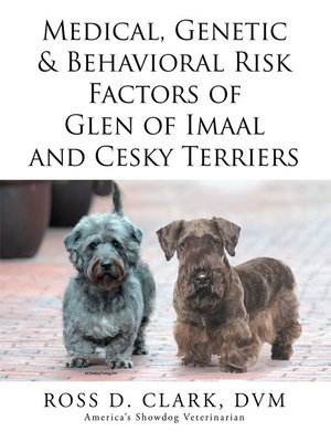 cover image of Medical, Genetic & Behavioral Risk Factors of  Glen of Imaal and  Cesky Terriers